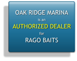 OAK RIDGE MARINA is an AUTHORIZED DEALER for RAGO BAITS